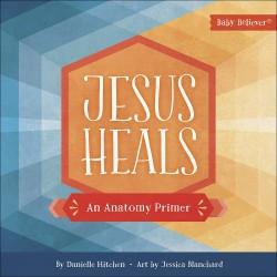 Jesus Heals (Baby Believer)