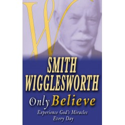 Smith Wigglesworth Only...