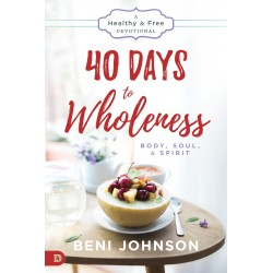 40 Days To Wholeness: Body...
