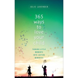 365 Ways To Love Your Child...